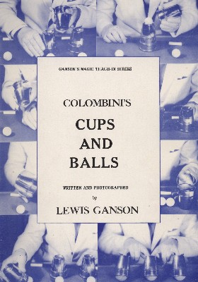 GANSON'S MAGIC TEACH-IN SERIES--COLOMBINI'S CUPS AND BALLS