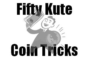 FIFTY KUTE KOIN TRICKS