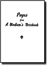 PAGES FROM A MEDIUM'S NOTEBOOK