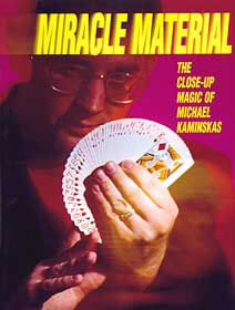MIRACLE MATERIAL--THE CLOSE-UP MAGIC OF MICHAEL KA