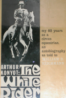 ARTHUR KONYOT: THE WHITE RIDER, MY 60 YEARS AS A C