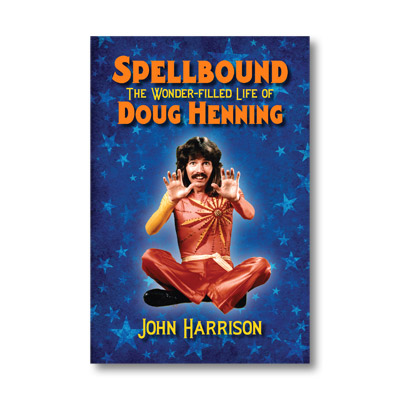 SPELLBOUND--THE WONDER FILLED LIFE OF DOUG HENNING