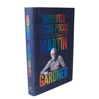 UNDILUTED HOCUS POCUS: THE AUTOBIOGRAPHY OF MARTIN GARDNER