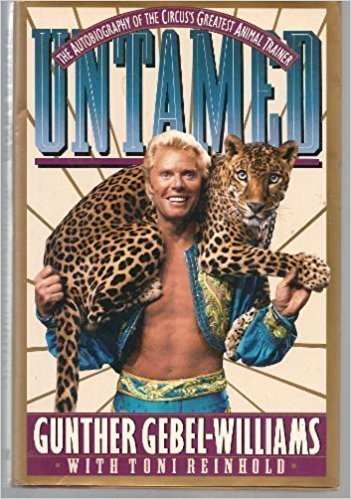 UNTAMED: THE AUTOBIOGRAPHY OF THE CIRCUS'S GREATEST ANIMAL TRAINER