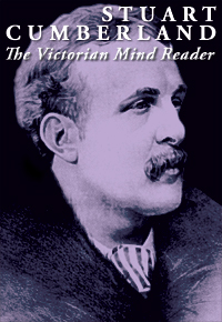 STUART CUMBERLAND: THE VICTORIAN MIND READER