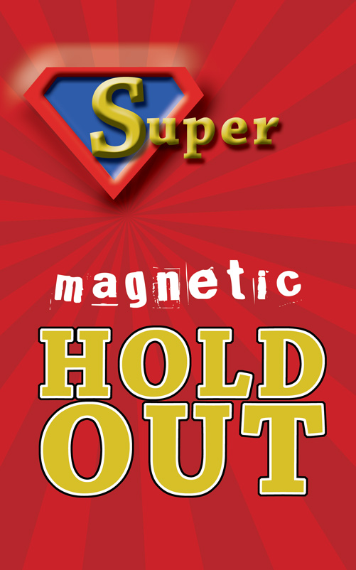 HOLD OUT--SUPER MAGNETIC