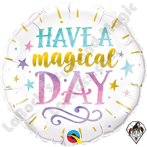 """HAVE A MAGICAL DAY FOIL BALLOON--18"""" ROUND"""